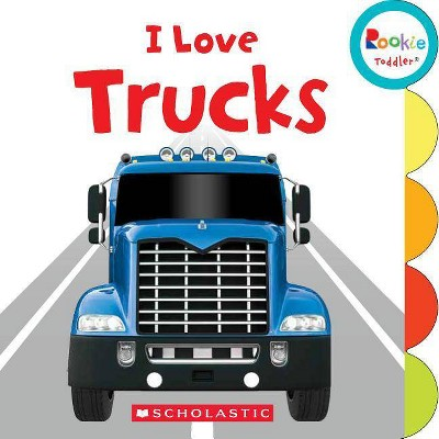 I Love Trucks (Rookie Toddler)- by Amanda Miller (Board Book)