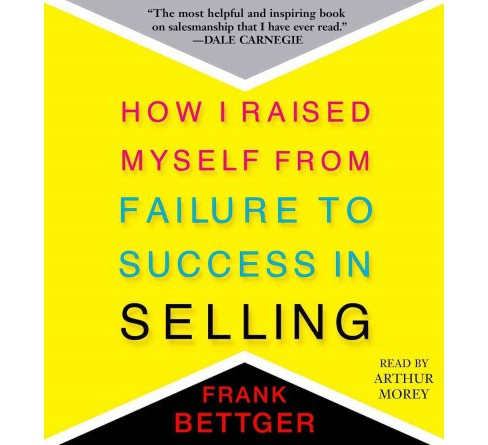How I Raised Myself from Failure to Success in Selling (Unabridged) (CD/Spoken Word) (Frank Bettger) - image 1 of 1