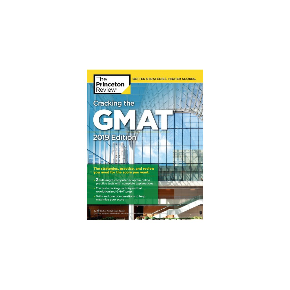 Cracking the Gmat 2019 : The Strategies, Practice, and Review You Need for the Score You Want