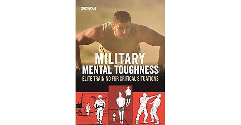 Military Mental Toughness : Elite Training for Critical Situations (Paperback) (Chris McNab) - image 1 of 1