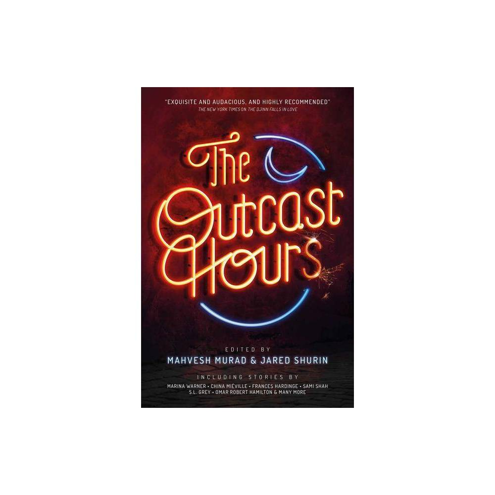 The Outcast Hours By Mahvesh Murad Jared Shurin Paperback