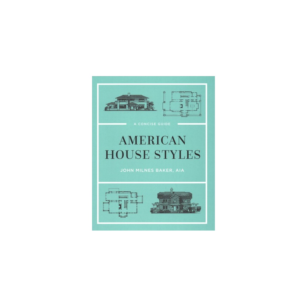 American House Styles : A Concise Guide - New by John Milnes Baker (Hardcover)