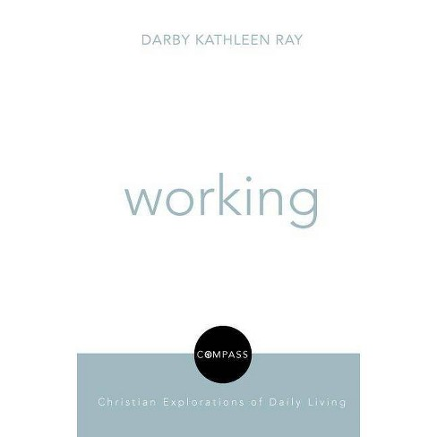 Working - (Compass: Christian Explorations of Daily Living) by  Darby Kathleen Ray (Paperback) - image 1 of 1