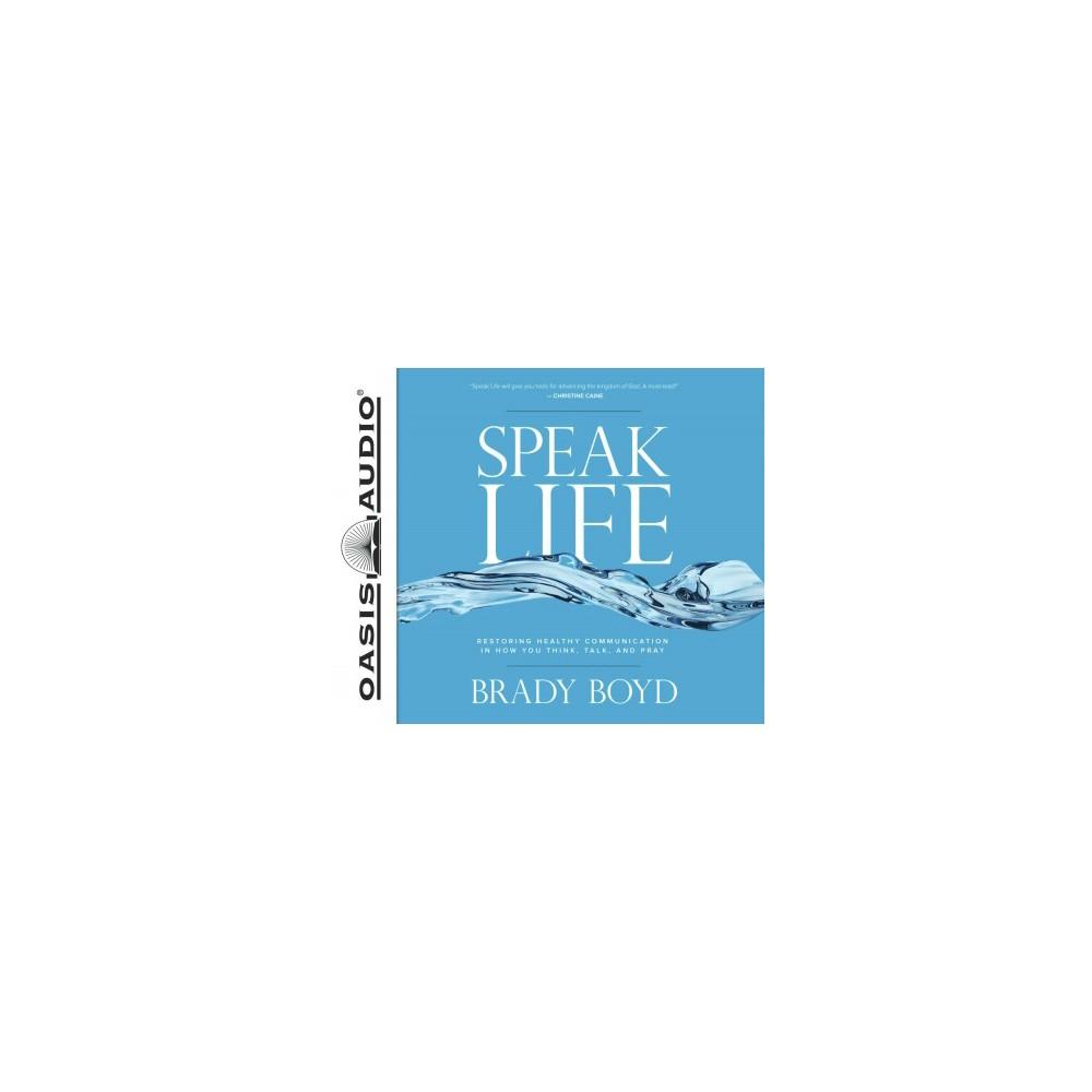 Speak Life : Restoring Healthy Communication in How You Think, Talk, and Pray (Unabridged) (CD/Spoken