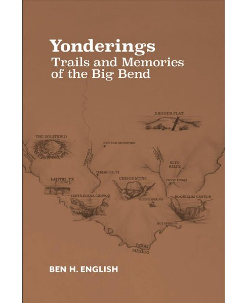 Yonderings : Trails and Memories of the Big Bend -  by Ben H. English (Paperback) - image 1 of 1