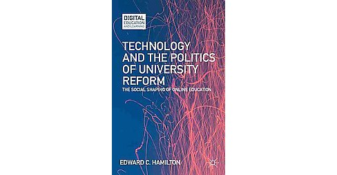 Technology and the Politics of University Reform : The Social Shaping of Online Education (Hardcover) - image 1 of 1