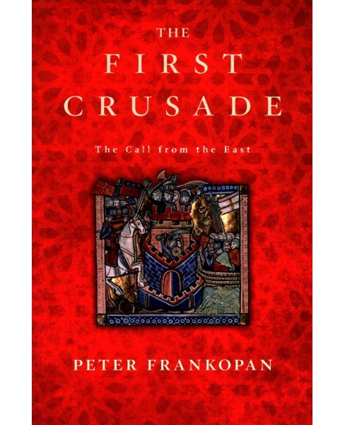 First Crusade : The Call from the East (Reprint) (Paperback) (Peter Frankopan) - image 1 of 1