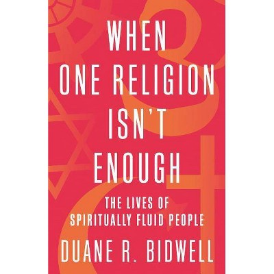 When One Religion Isn't Enough - by  Duane R Bidwell (Paperback)