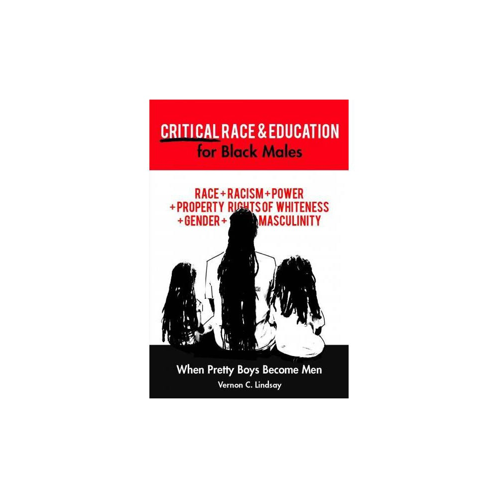 Critical Race and Education for Black Males : When Pretty Boys Become Men - (Paperback)