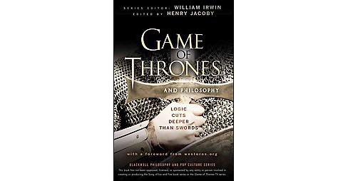 Game of Thrones and Philosophy : Logic Cuts Deeper Than Swords (Paperback) - image 1 of 1