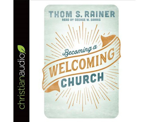 Becoming a Welcoming Church -  Unabridged by Thom S. Rainer (CD/Spoken Word) - image 1 of 1