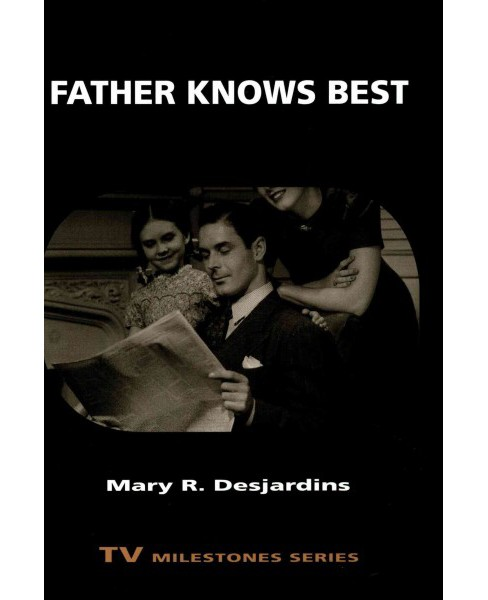 Father Knows Best (Paperback) (Mary R. Desjardins) - image 1 of 1