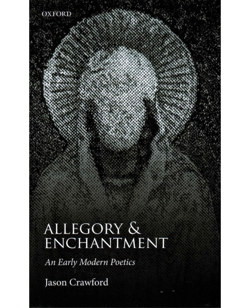 Allegory and Enchantment : An Early Modern Poetics -  by Jason Crawford (Hardcover) - image 1 of 1