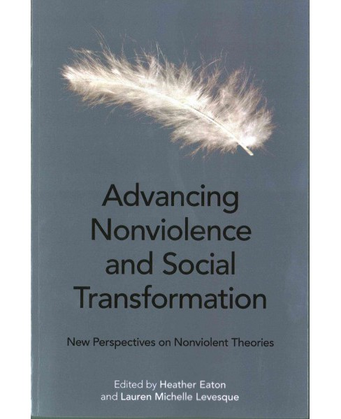 Advancing Nonviolent and Social Transformation : New Perspectives on Nonviolent Theories (Paperback) - image 1 of 1
