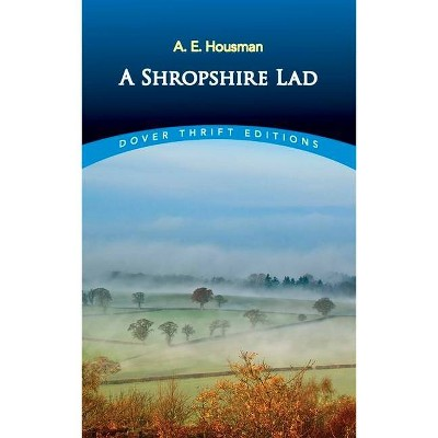 A Shropshire Lad - (Dover Thrift Editions) by  A E Housman (Paperback)