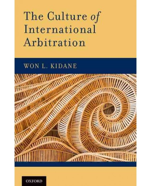 Culture of International Arbitration (Hardcover) (Won L. Kidane) - image 1 of 1