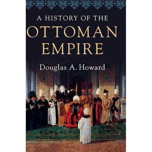 A History of the Ottoman Empire - by  Douglas A Howard (Hardcover) - image 1 of 1