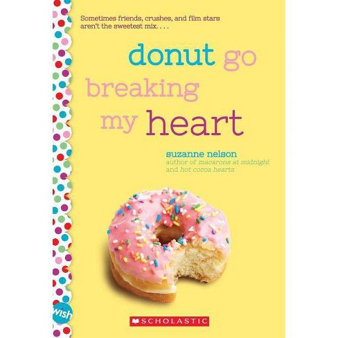 Donut Go Breaking My Heart - (Wish) by  Suzanne Nelson (Paperback) - image 1 of 1