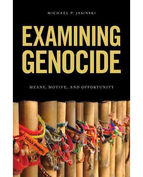 Examining Genocides : Means, Motive, and Opportunity (Paperback) (Michael P. Jasinski) - image 1 of 1
