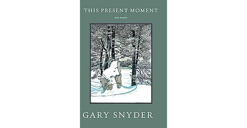 This Present Moment : New Poems (Reprint) (Paperback) (Gary Snyder) - image 1 of 1