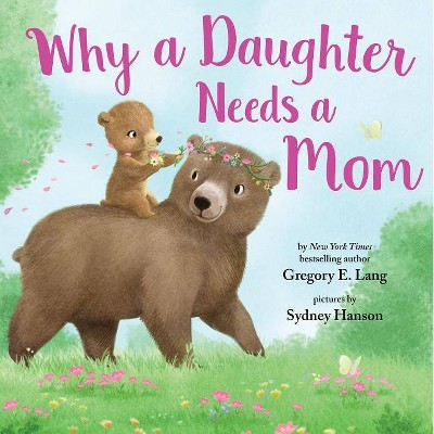 Why a Daughter Needs a Mom - by Gregory Lang & Susanna Leonard Hill (Hardcover)