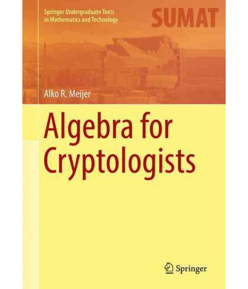 Algebra for Cryptologists (Hardcover) (Alko R. Meijer) - image 1 of 1