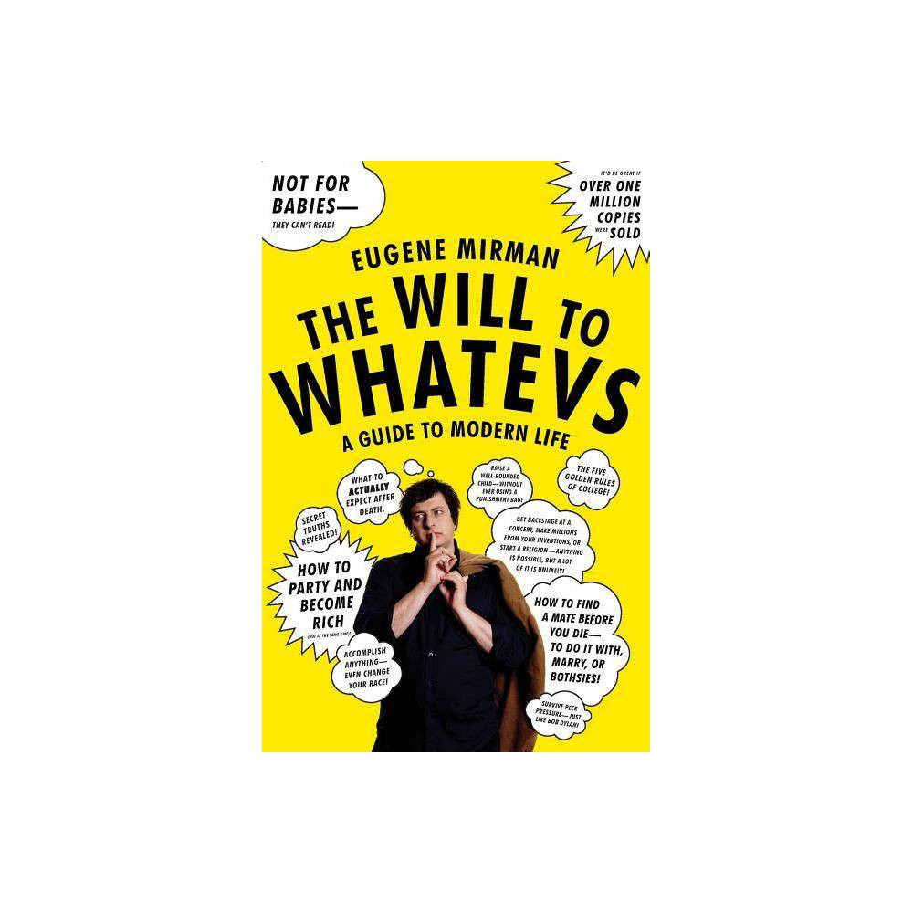 The Will To Whatevs By Eugene Mirman Paperback