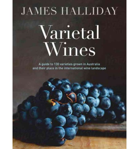 Varietal Wines : A Guide to 130 Varieties Grown in Australia and Their Place in the International Wine - image 1 of 1