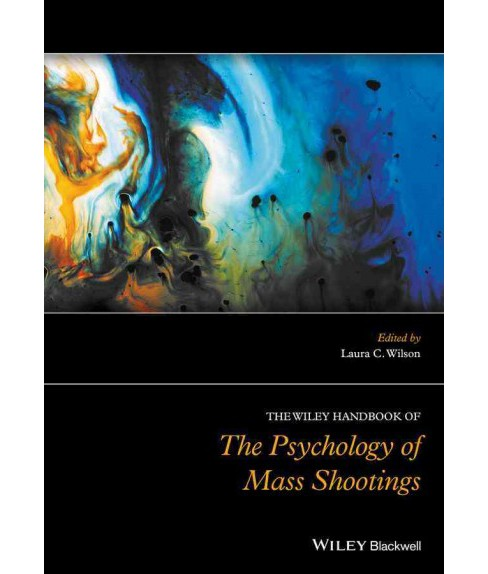 Wiley Handbook of the Psychology of Mass Shootings (Hardcover) (Laura C. Wilson) - image 1 of 1