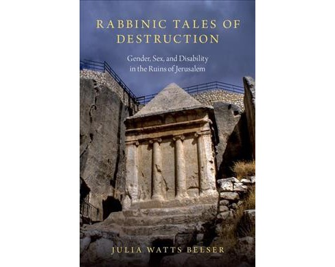 Rabbinic Tales of Destruction : Gender, Sex, and Disability in the Ruins of Jerusalem -  (Hardcover) - image 1 of 1