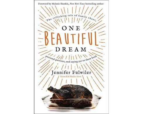 One Beautiful Dream : The rollicking tale of family chaos, personal passions, and saying yes to them  - image 1 of 1