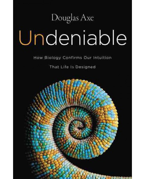 Undeniable : How Biology Confirms Our Intuition That Life Is Designed (Hardcover) (Douglas Axe) - image 1 of 1