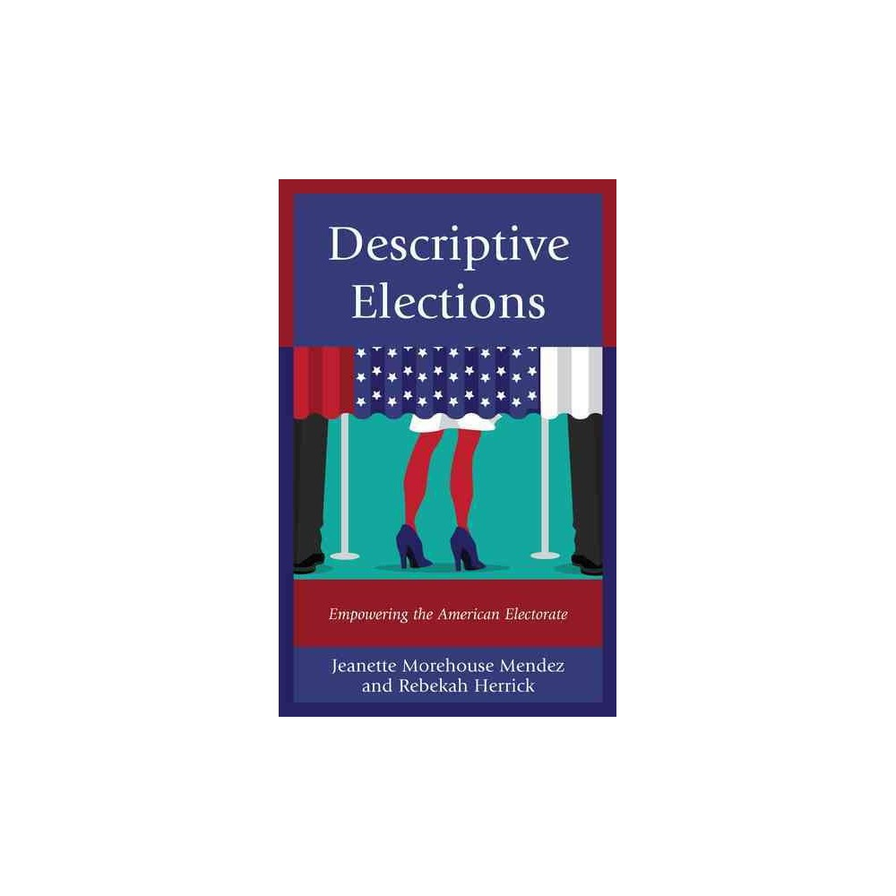 Descriptive Elections : Empowering the American Electorate - (Paperback)