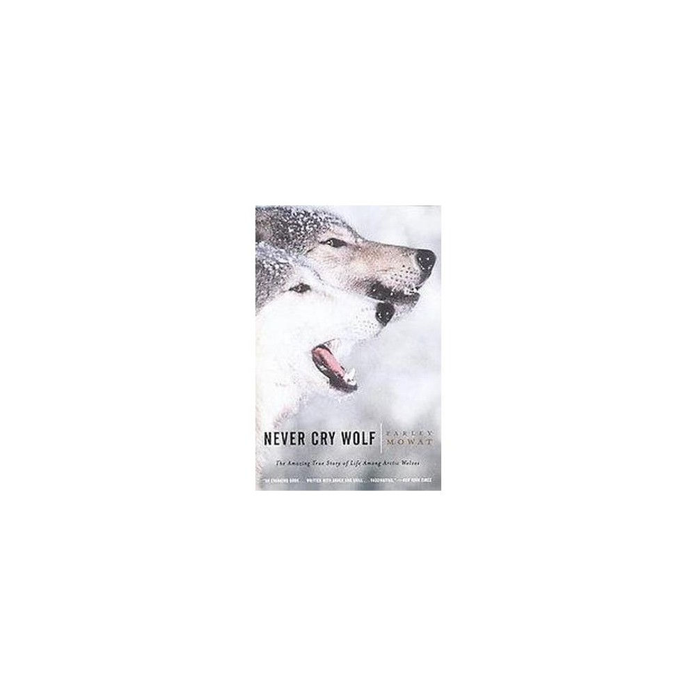Never Cry Wolf : Amazing True Story of Life Among Artic Wolves (Reprint) (Paperback) (Farley Mowat)