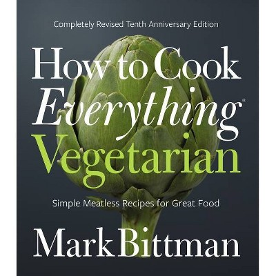 How to Cook Everything Vegetarian - 10th Edition by Mark Bittman (Hardcover)