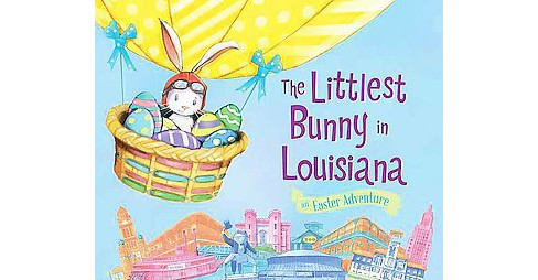 Littlest Bunny in Louisiana : An Easter Adventure (Hardcover) (Lily Jacobs) - image 1 of 1