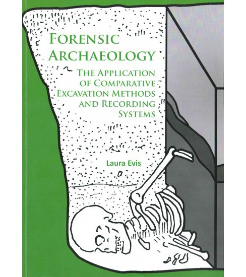 Forensic Archaeology : The Application of Comparative Excavation Methods and Recording Systems - image 1 of 1