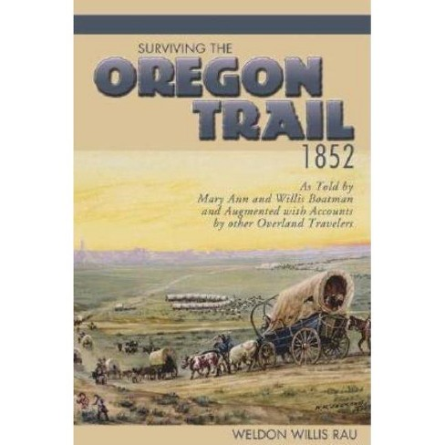 Surviving the Oregon Trail, 1852 - by  Weldon Willis Rau (Paperback) - image 1 of 1