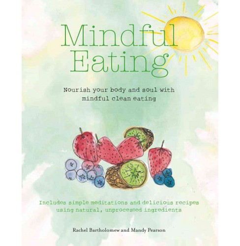 Mindful Eating : Nourish Your Body and Soul With Mindful Meditations and Recipes Using Natural - image 1 of 1