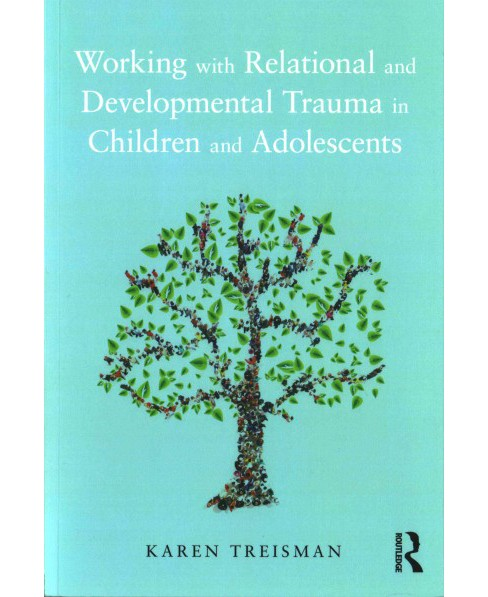 Working With Relational and Developmental Trauma in Children and Adolescents (Paperback) (Karen - image 1 of 1