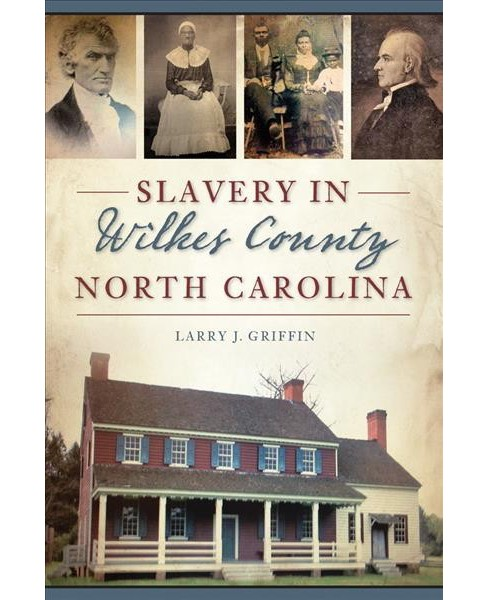 Slavery in Wilkes County, North Carolina -  by Larry J. Griffin (Paperback) - image 1 of 1