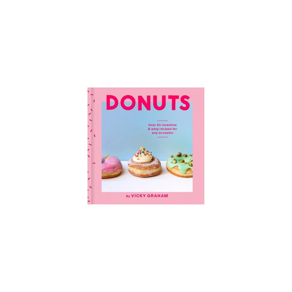 Donuts : Over 50 Inventive & Easy Recipes for Any Occasion (Hardcover) (Vicky Graham)