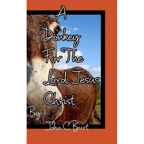 A Donkey For The Lord Jesus Christ. - by  John C Burt (Hardcover) - image 1 of 1