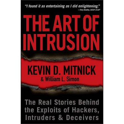 The Art of Intrusion - by  Kevin D Mitnick & William L Simon (Paperback)