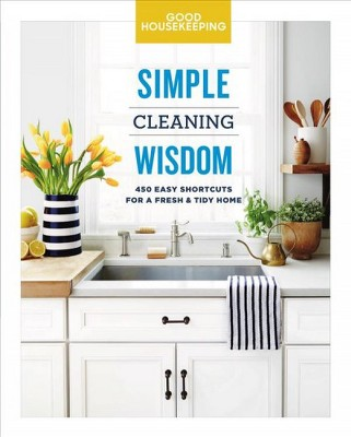 Good Housekeeping Simple Cleaning Wisdom : 450 Easy Shortcuts for a Fresh & Tidy Home - (Hardcover) - by Carolyn Forte
