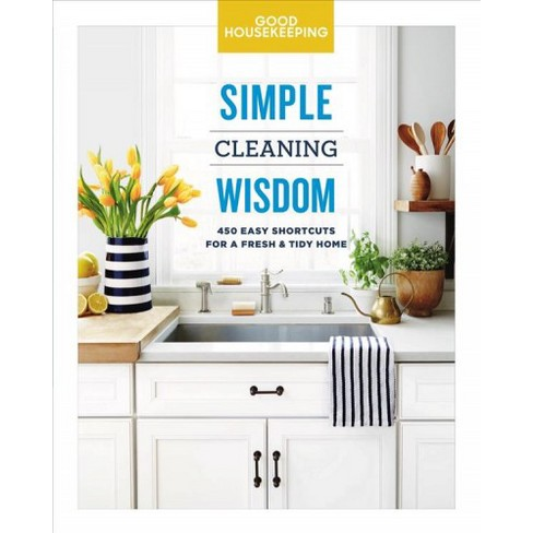 Good Housekeeping Simple Cleaning Wisdom : 450 Easy Shortcuts for a Fresh & Tidy Home - (Hardcover) - by Carolyn Forte - image 1 of 1