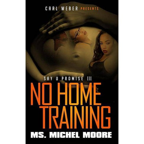 No Home Training ( Urban Books) (Paperback) by Michel Ms. Moore - image 1 of 1