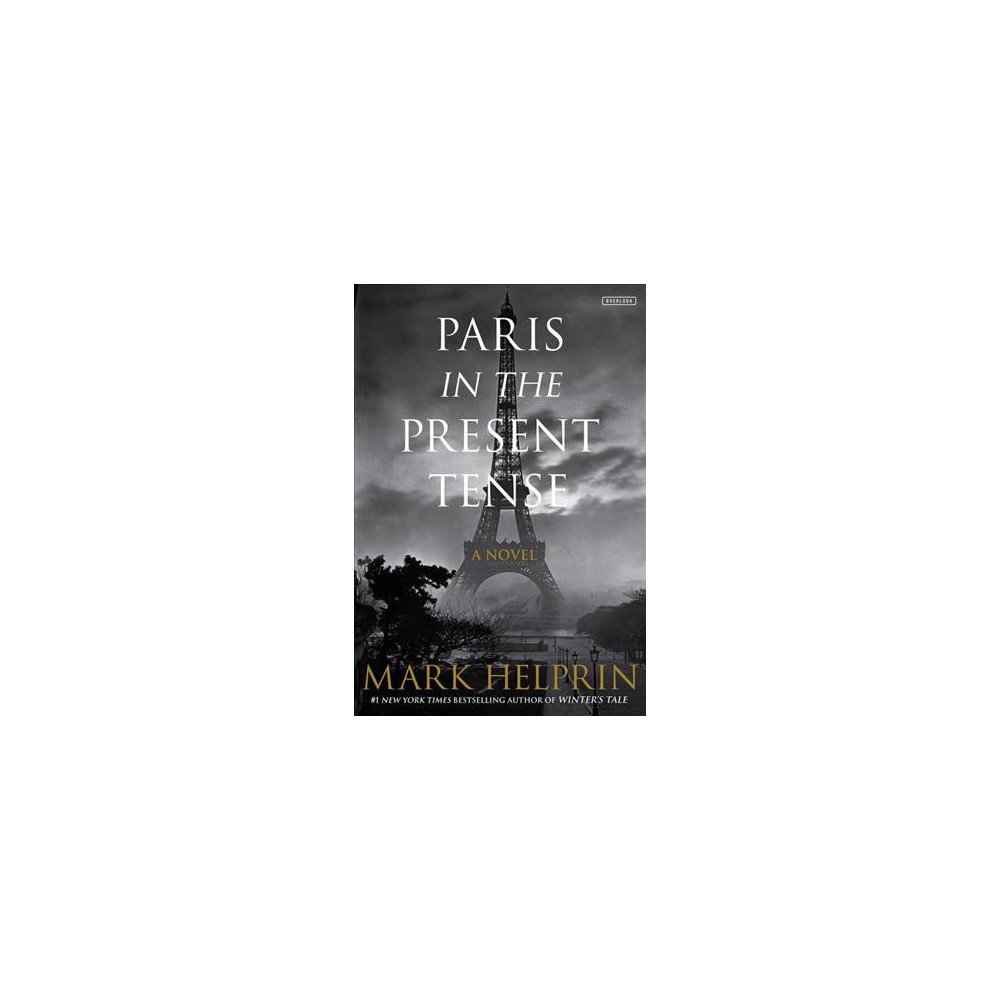Paris in the Present Tense - by Mark Helprin (Hardcover)