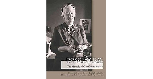 Dorothy Day and the Catholic Worker : The Miracle of Our Continuance (Hardcover) - image 1 of 1