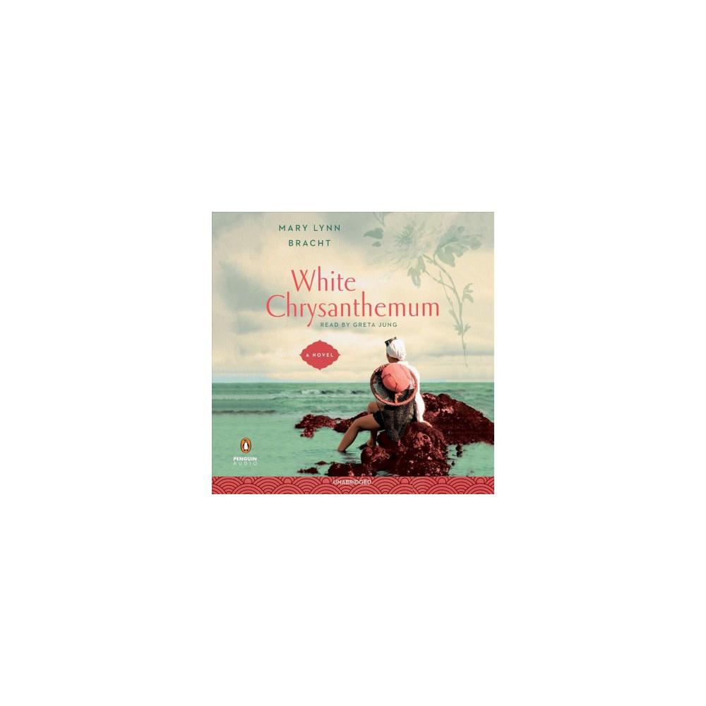 White Chrysanthemum - Unabridged by Mary Lynn Bracht (CD/Spoken Word)